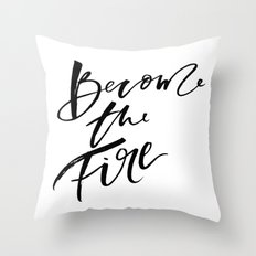 Become the Fire Throw Pillow
