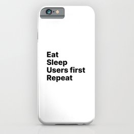 Users First - Eat Sleep Repeat UX iPhone Case