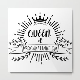 Queen of Procrastination Metal Print
