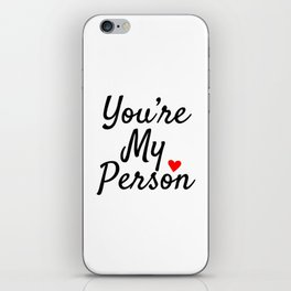 You're My Person iPhone Skin
