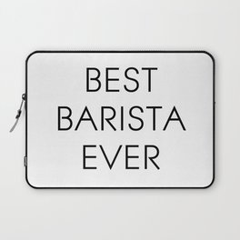 Best barista ever. Barista gift, coffee cup. Laptop Sleeve