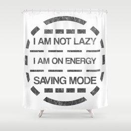 I am not lazy I am on energy saving mode Shower Curtain
