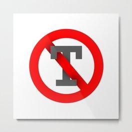 No T Metal Print