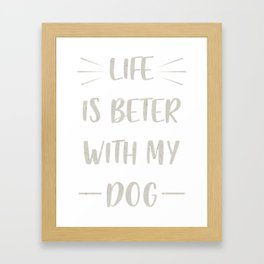 Life is beter with my dog Framed Art Print