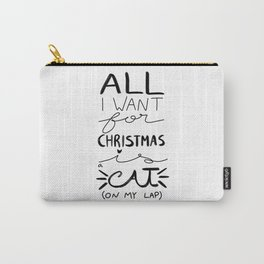 All I Want for Christmas is a Cat (on my lap) Carry-All Pouch