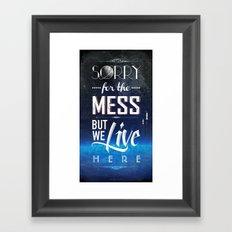 Sorry for the Mess Framed Art Print