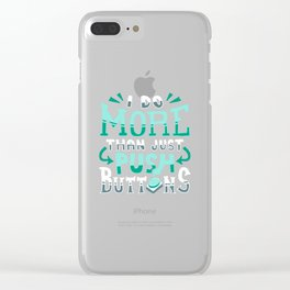 CNC Machinist T-Shirt: I Do More Than Push Buttons Clear iPhone Case