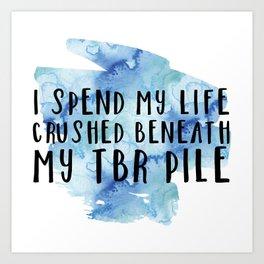 I Spend My Life Crushed Beneath My TBR! (Blue) Art Print