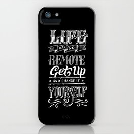 Life has no remote. Get up and change it yourself. iPhone Case