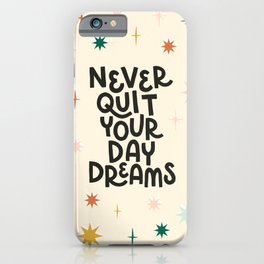Never Quit Your Daydreams iPhone Case
