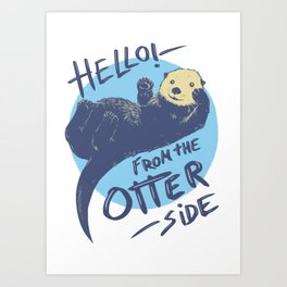 Hello from the otter side! Art Print