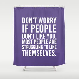 Don't Worry If People Don't Like You (Ultra Violet) Shower Curtain