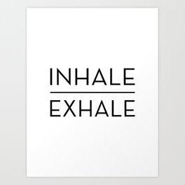 Inhale Exhale Breathe Quote Art Print
