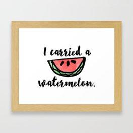 I carried a watermelon Framed Art Print