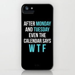 After Monday and Tuesday Even The Calendar Says WTF (Black) iPhone Case