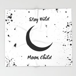 Stay Wild Moon Child - crescent moon art Throw Blanket
