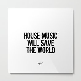 House Music Will Save The World Metal Print