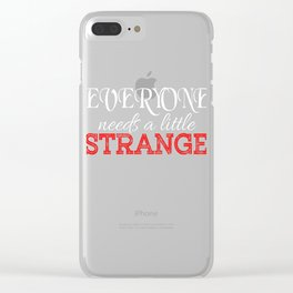 """Everyone Needs A Little Strange"" tee design. Makes a nice gift to everyone too!  Clear iPhone Case"
