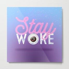 Stay Woke Metal Print