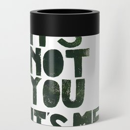 It's not you, it's me.  Can Cooler