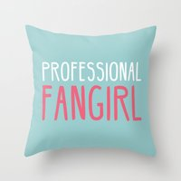 fangirl Throw Pillows featuring Professional Fangirl  by Whispering Words