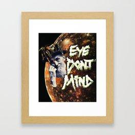 Eye Don't Mind Framed Art Print