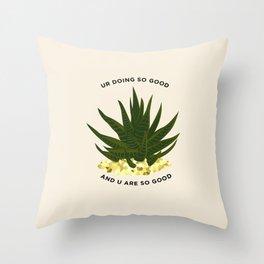 UR DOING SO GOOD Throw Pillow