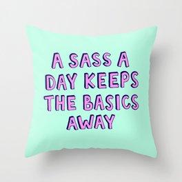 A sass a day keeps the basics away Throw Pillow