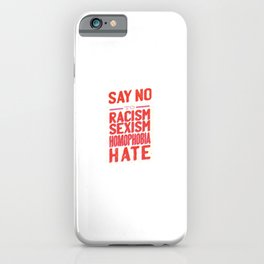 Say No To Racism Sexism Homophobia Hate - Anti Racism iPhone Case
