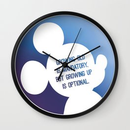Growing old is mandatory, but growing up is optional. Wall Clock