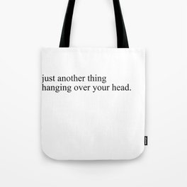 just another thing hanging over your head Tote Bag