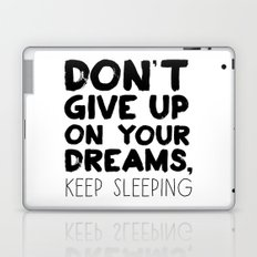 Don't Give Up On Your Dreams, Keep Sleeping Laptop & iPad Skin