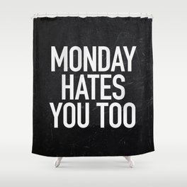 Monday Hates You Too Shower Curtain