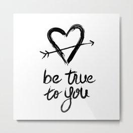 Be True to You by Jessica Kirkland Metal Print
