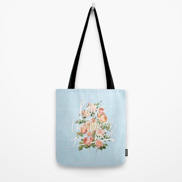 Love the things you have - flowers roses typography Tote Bag