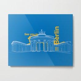 See you in Berlin Metal Print