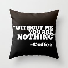 Coffee - Without Me You Are Nothing Throw Pillow