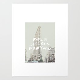 Fuck It, Let's go to New York Art Print