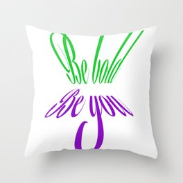 Be bold Be you Throw Pillow