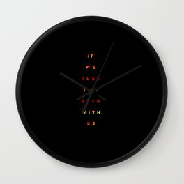 if we burn you burn with us  Wall Clock