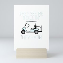 They See Me Rollin They Hatin Funny Golfers T-shirt Mini Art Print