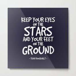 Eyes on the Stars Quote - Teddy Roosevelt Metal Print