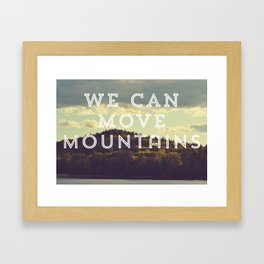 We Can Move Mountains Framed Art Print