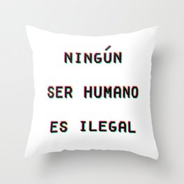 Ningun Ser Humano Es Ilegal Throw Pillow