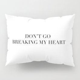 DON'T GO BREAKING MY HEART Pillow Sham