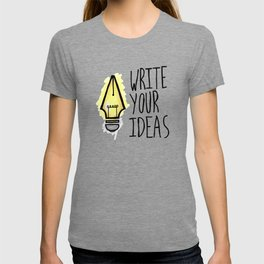 Write Your Ideas T-shirt