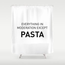 Everything in moderation except pasta Shower Curtain