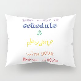 Don't forget to schedule a playdate with your inner child in primary colors Pillow Sham