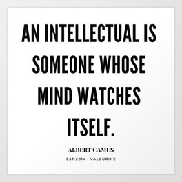 Albert Camus Quote | An Intellectual Is Someone Whose Mind Watches ItSelf Art Print
