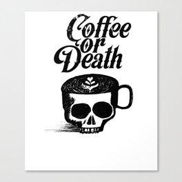 Coffee Or Death Canvas Print